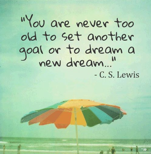 never too old to dream a new dream